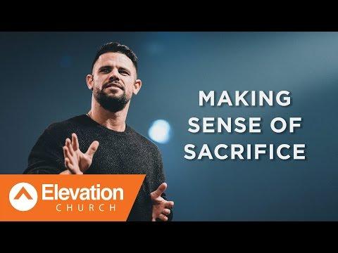 Making Sense of Sacrifice | Pastor Steven Furtick