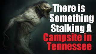 """There is Something Stalking A Campsite In Tennessee"" Bicycle Touring Scary Story - Creepypasta"