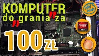 """Komputer do """"grania"""" za 100 zł (pełna wersja)"""