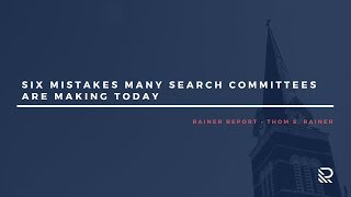 Six Mistakes Many Search Committees Are Making Today