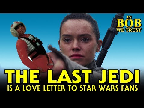 In Bob We Trust - WHY THE LAST JEDI IS A LOVE LETTER TO STAR WARS FANS