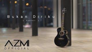 """Download Azmi - Bukan Diriku """"SAMSONS"""" (Video Cover)"""