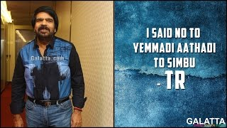 I said no to Yemmadi Aathadi to Simbu - TR