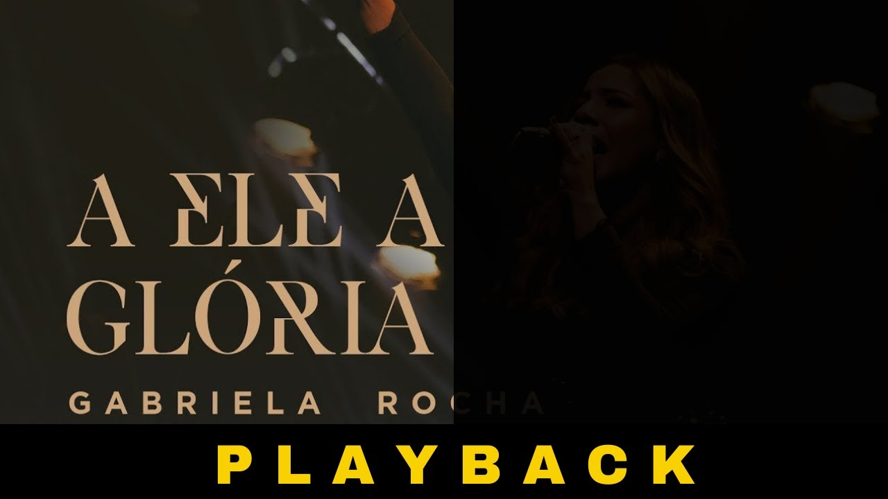 GABRIELA ROCHA - A ELE A GLÓRIA - PLAYBACK
