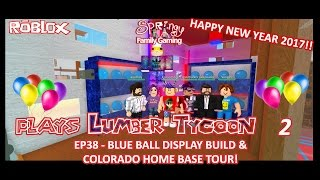 SFG - Roblox - Lumber Tycoon 2 - EP38 - Blue Ball Display Build and Colorado Home Base Tour!