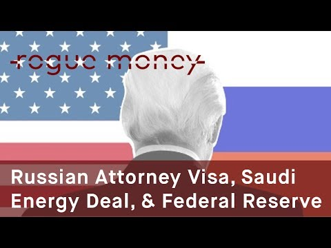 Rogue Mornings - Russian Attorney Visa, Russia Saudi Energy Deal & Federal Reserve Msg (07/13/2017)