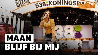 Maan - Blijf Bij Mij   Live op 538 Koningsdag 2018