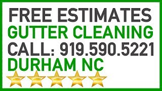 Free Gutter Cleaning Estimate Durham NC | Call:919.590.5221