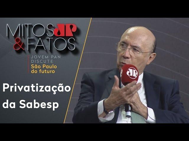 'Privatização da Sabesp é nossa prioridade absoluta', diz Henrique Meirelles