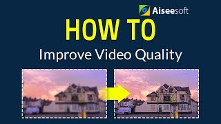 How to improve video quality with the best enhancer software?