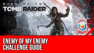 Rise of the Tomb Raider - Enemy of My Enemy Challenge Guide (Path of the Deathless)