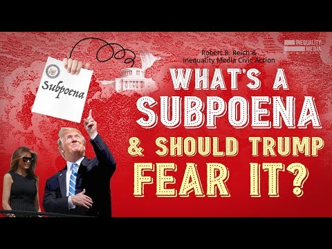 Robert Reich: What's a Subpoena, and Should Trump Fear It?
