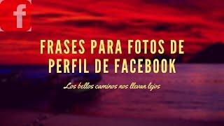 Frases para fotos de perfil de facebook bonitas.