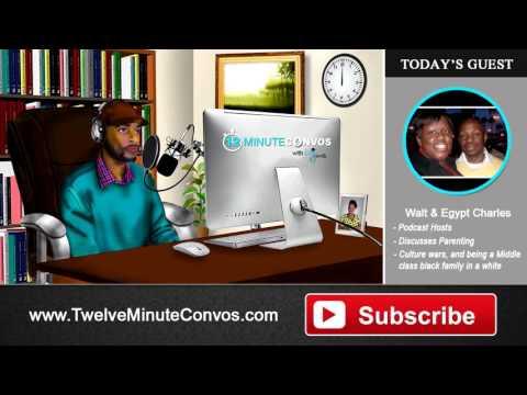 52:Twelve Minute Convos w/ Walt & Egypt Charles