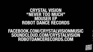 Crystal Vision - Never Too Much [Robot Dance Records]