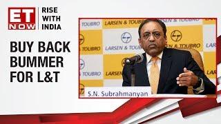 L T CEO S N Subrahmanyan speaks on the buyback bummer by SEBI EXCLUSIVE