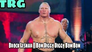 Bom Diggy Diggy Bom Bom    Brock Lesnar Version    #Best Song Ever#   