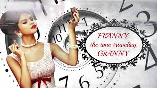 """""""Franny The Time-Traveling Granny"""" [INTRO+CASTING CALL]"""