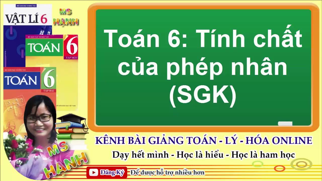 [ Toán 6 ] Chương 2 Bài 12 Tính chất của phép nhân (SGK) #mshanh