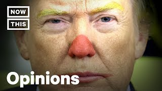 What Do Clowns, Fear, and President Trump Have in Common? | Op-Ed | NowThis
