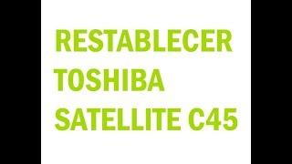 RESTABLECER TOSHIBA SATELLITE C45 – RECOVERY – ESTADO DE FABRICA