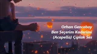 Orhan Gencebay Ben Seçerim Kaderimi (Acapella) Çıplak Ses