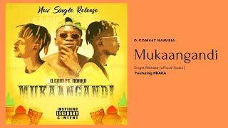 O.COM667 Namibia - Mukaangandi ft NDAKA [Official Audio]
