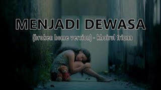 MENJADI DEWASA (Broken Home Version) - Khoirul Triann : PUISI