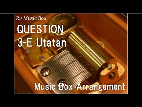 "QUESTION/3-E Utatan [Music Box] (Anime ""Assassination Classroom"" OP)"