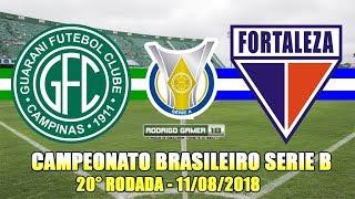 Guarani 2 x 3 Fortaleza (11/08/2018) GOLS E MELHORES MOMENTOS - Campeona Brasileiro Série B 2018