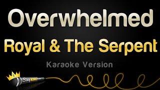 Royal & The Serṗent - Overwhelmed (Karaoke Version)