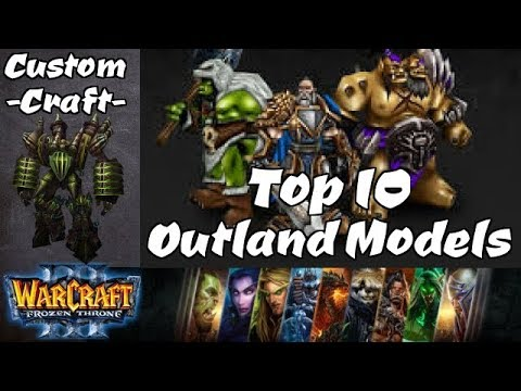 Cc Top 10 Warcraft 3 Models Outland Edition Youtube