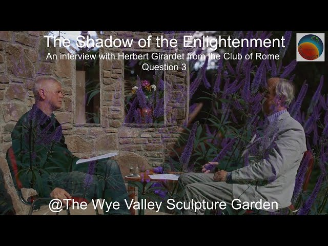 The Art of Sustainability with Herbert Girardet – The Shadow of the Enlightenment Question 3