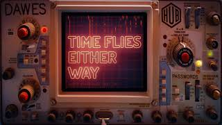 Dawes - Time Flies Either Way (Lyric Video)