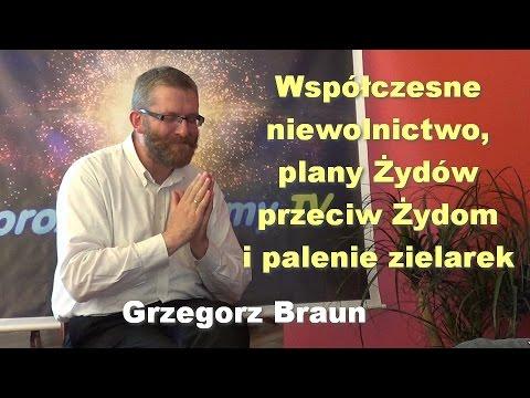 Współczesne niewolnictwo, plany Żydów przeciw Żydom i palenie zielarek - Grzegorz Braun