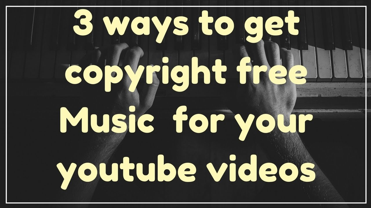 How to get Copyright Free Music 2017 for youtube videos - YouTube