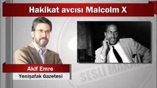 Akif Emre : Hakikat avcısı Malcolm X