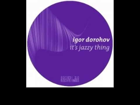 Igor Dorohov - Its Jazzy Thing (Till von sein and aera back in effect remix)