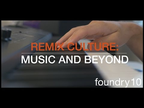 Remixing Culture: Music and Beyond | foundry10