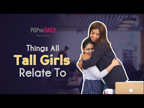 Things All Tall Girls Relate To - POPxo Daily