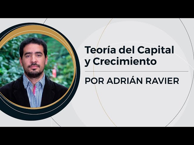 Teoría del Capital y Crecimiento | Prof: Adrián Ravier (6/10)
