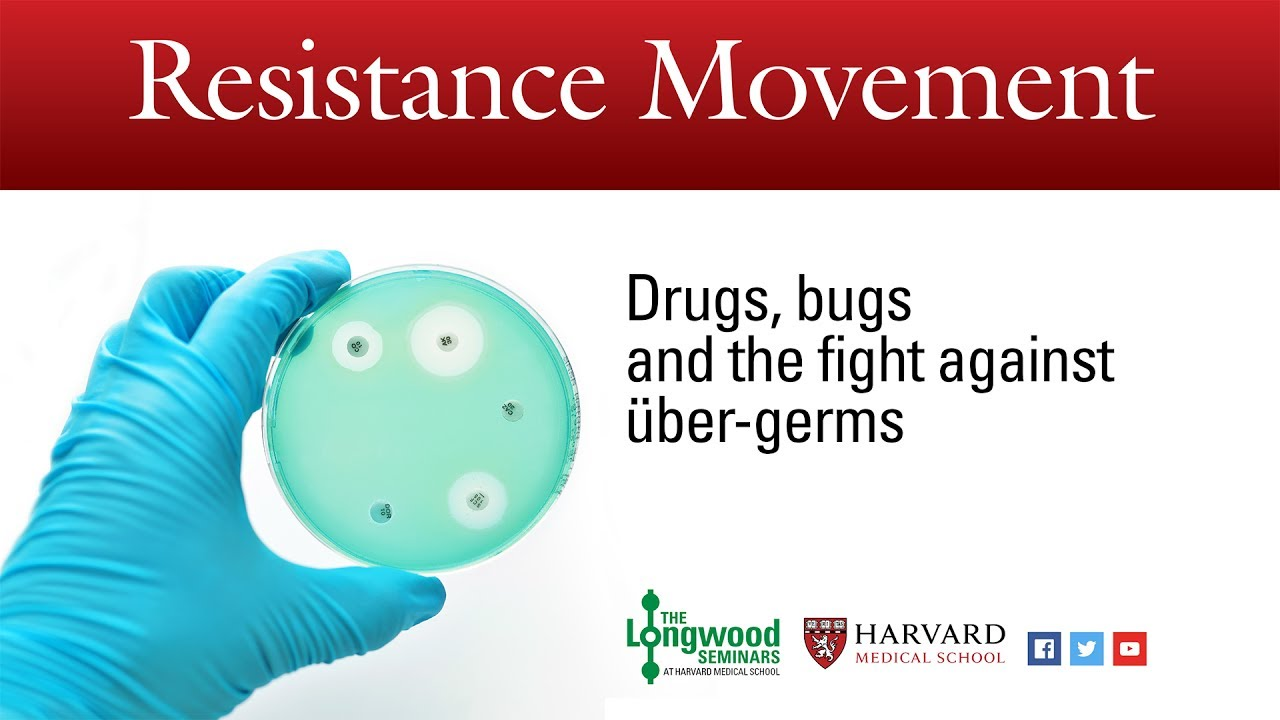 Resistance Movement: Drugs, bugs and the fight against über-germs - Longwood Seminar
