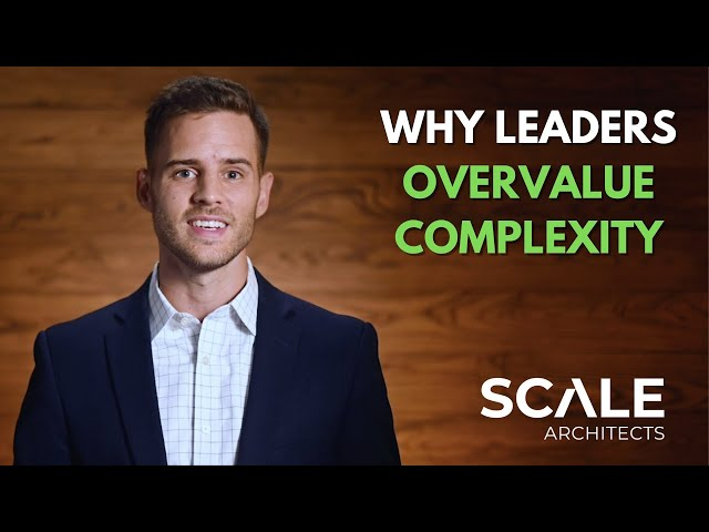 Why leaders overvalue complexity