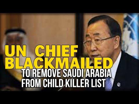 UN CHIEF BLACKMAILED TO REMOVE SAUDI ARABIA FROM CHILD KILLER LIST