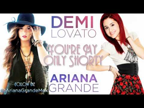 Ariana Grande Ft. Demi Lovato - You're My Only Shorty (Mashup Remix)