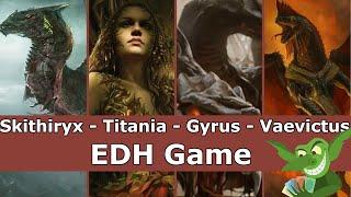 Skithiryx vs Titania vs Gyrus vs Vaevictus EDH / CMDR game play for Magic: The Gathering