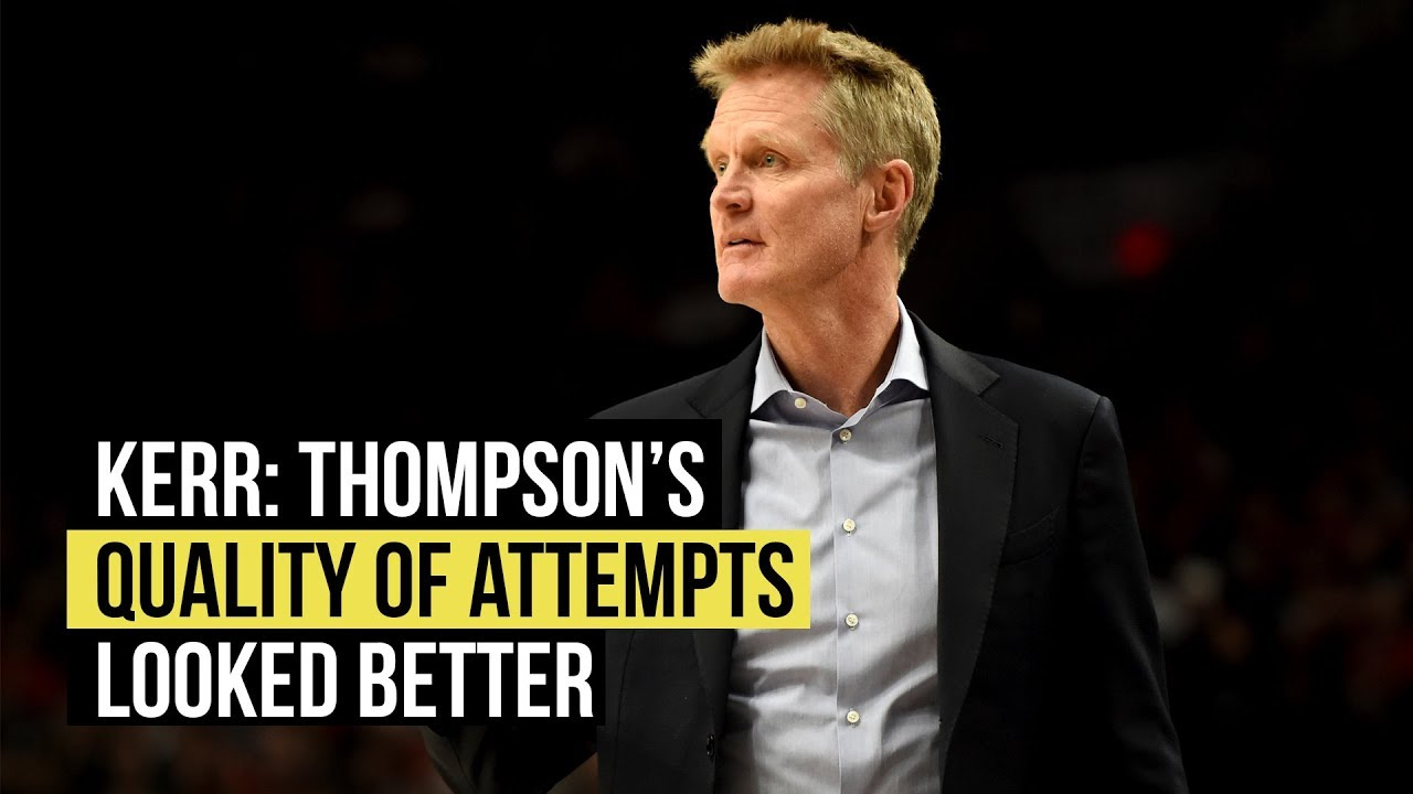 Steve Kerr says Klay Thompson's quality of attempts looked better
