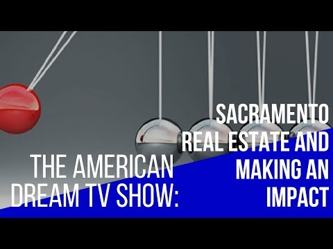 The American Dream - Sacramento Real Estate and Making an Impact