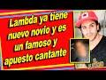 Adiós a Polo Morín, Lambda García ya tiene nuevo novio y es un famoso cantante.
