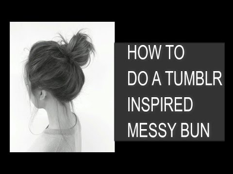 How To Do A Tumblr Inspired Messy Bun Youtube